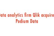Qlik make its analytics more user friendly; acquires Podium Data